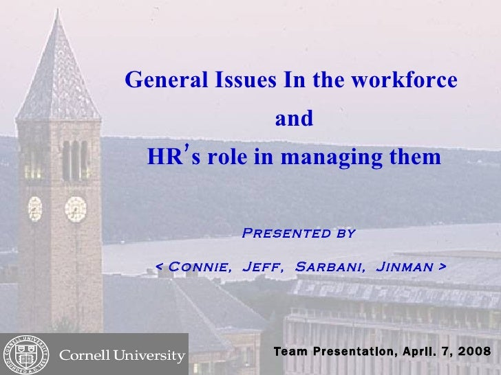 General Issues In the workforce  and HR's role in managing them Presented by  < Connie,  Jeff,  Sarbani,  Jinman > Team  P...