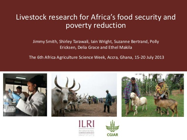 Livestock research for Africa's food security and poverty reduction Jimmy Smith, Shirley Tarawali, Iain Wright, Suzanne Be...