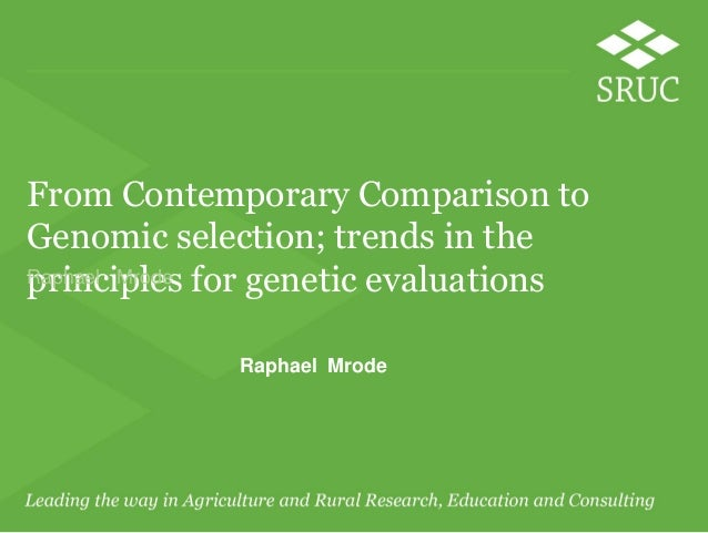 From Contemporary Comparison to Genomic selection; trends in the principles for genetic evaluationsRaphael Mrode Raphael M...