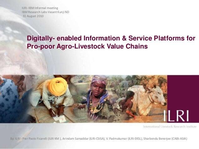 Digitally- enabled Information & Service Platforms for Pro-poor Agro-Livestock Value Chains National Workshop on Agribusin...
