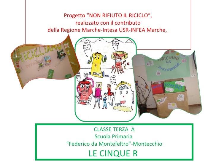 """Progetto """"NON RIFIUTO IL RICICLO"""",  realizzato con il contributo  della Regione Marche-Intesa USR-INFEA Marche,  CLASSE TE..."""