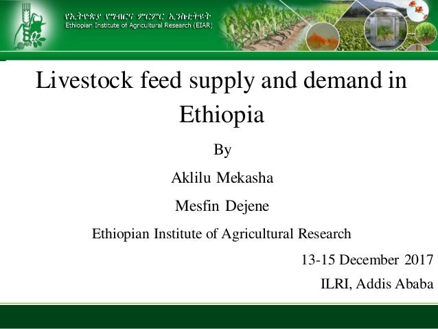 Livestock feed supply and demand in Ethiopia By Aklilu Mekasha Mesfin Dejene Ethiopian Institute of Agricultural Research ...