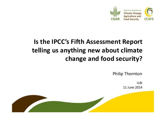 Is the IPCC's Fifth Assessment Report  telling us anything new about climate  change and food security?  Philip Thornton  ...