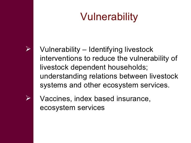 Vulnerability  <ul><li>Vulnerability – Identifying livestock interventions to reduce the vulnerability of livestock depend...