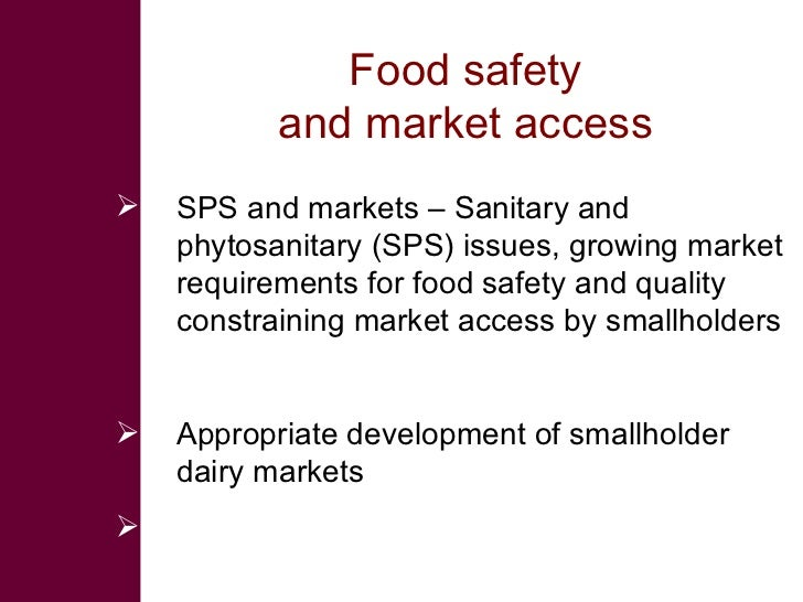 Food safety  and market access   <ul><li>SPS and markets – Sanitary and phytosanitary (SPS) issues, growing market require...