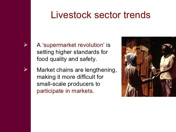 Livestock sector trends  <ul><li>A  'supermarket revolution'  is setting higher standards for food quality and safety. </l...
