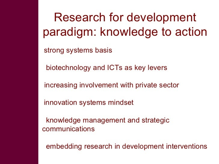 Research for development paradigm: knowledge to action strong systems basis biotechnology and ICTs as key levers   increas...