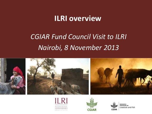 ILRI overview CGIAR Fund Council Visit to ILRI Nairobi, 8 November 2013