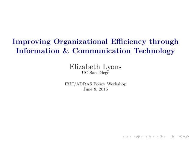 Improving Organizational Efficiency through Information & Communication Technology Elizabeth Lyons UC San Diego IBLI/ADRAS P...