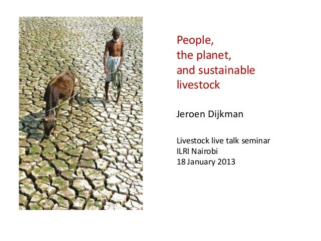 People,the planet,and sustainablelivestockJeroen DijkmanLivestock live talk seminarILRI Nairobi18 January 2013