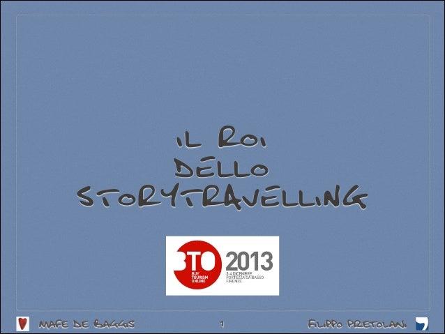 IL ROI DELLO STORYTRAVELLING  Mafe de Baggis  1  Filippo Pretolani
