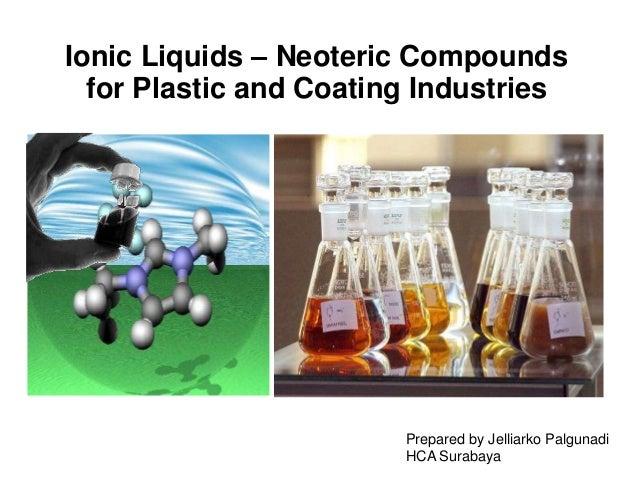 Ionic Liquids – Neoteric Compounds for Plastic and Coating Industries Prepared by Jelliarko Palgunadi HCA Surabaya