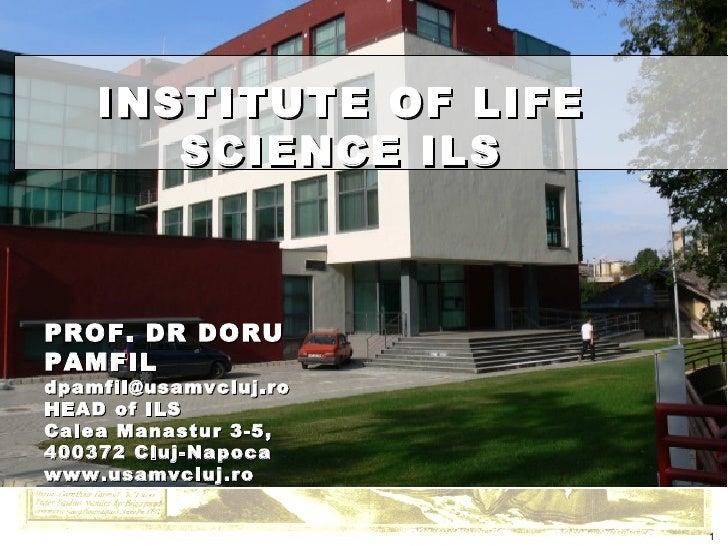 PROF. DR DORU PAMFIL [email_address] HEAD of ILS Calea Manastur 3-5,  400372 Cluj-Napoca www.usamvcluj.ro INSTITUTE OF LIF...