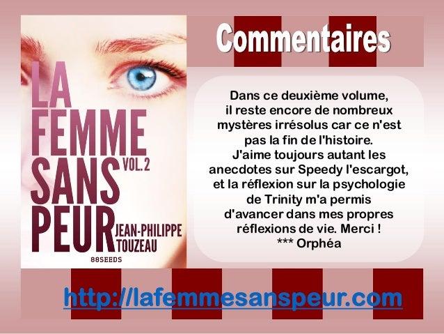 http://lafemmesanspeur.com Dans ce deuxième volume, il reste encore de nombreux mystères irrésolus car ce n'est pas la fin...