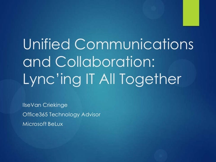 Unified Communicationsand Collaboration:Lync'ing IT All TogetherIlseVan CriekingeOffice365 Technology AdvisorMicrosoft BeLux