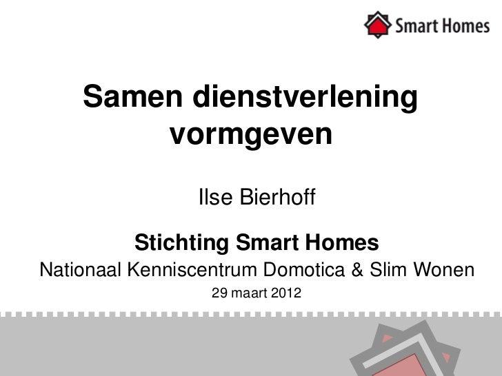 Samen dienstverlening        vormgeven                Ilse Bierhoff         Stichting Smart HomesNationaal Kenniscentrum D...