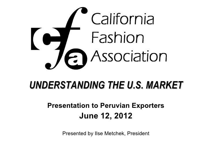 UNDERSTANDING THE U.S. MARKET   Presentation to Peruvian Exporters             June 12, 2012       Presented by Ilse Metch...