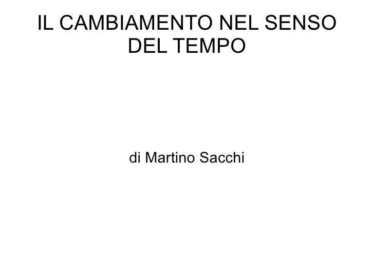IL CAMBIAMENTO NEL SENSO         DEL TEMPO            di Martino Sacchi