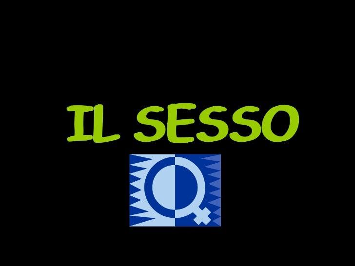 <ul><li>IL SESSO </li></ul>IL SESSO IL SESSO