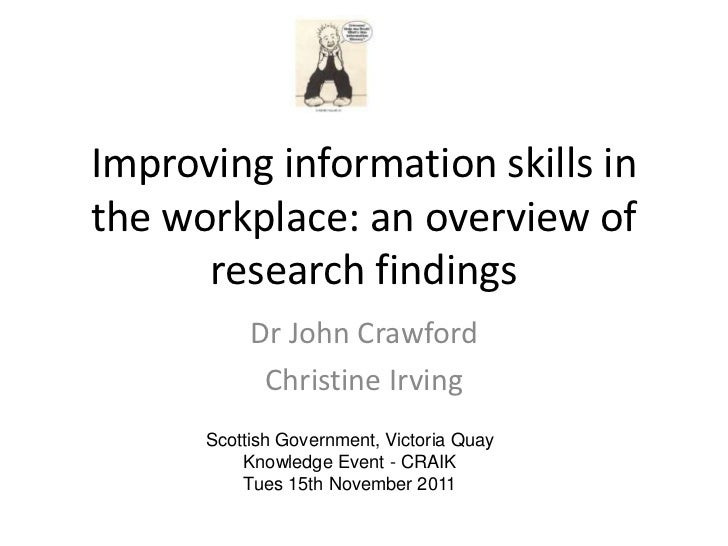Improving information skills inthe workplace: an overview of      research findings           Dr John Crawford            ...