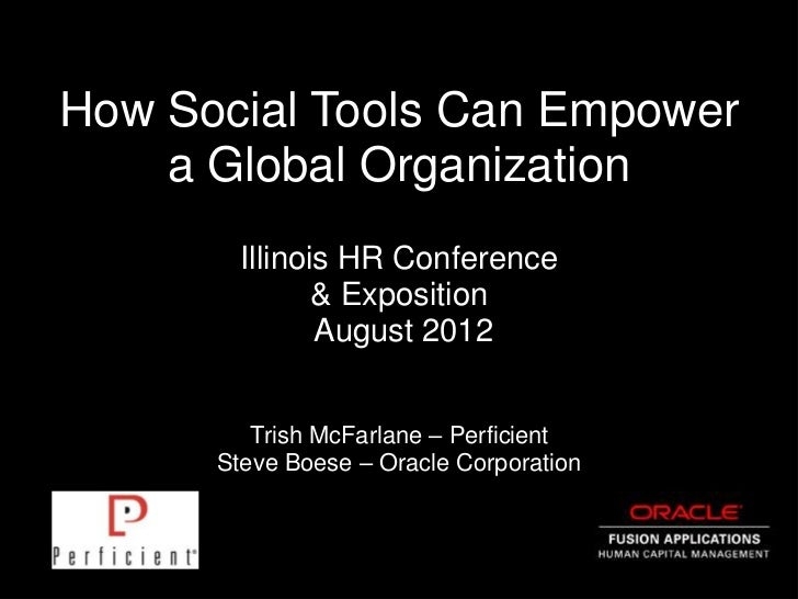 How Social Tools Can Empower    a Global Organization        Illinois HR Conference               & Exposition            ...