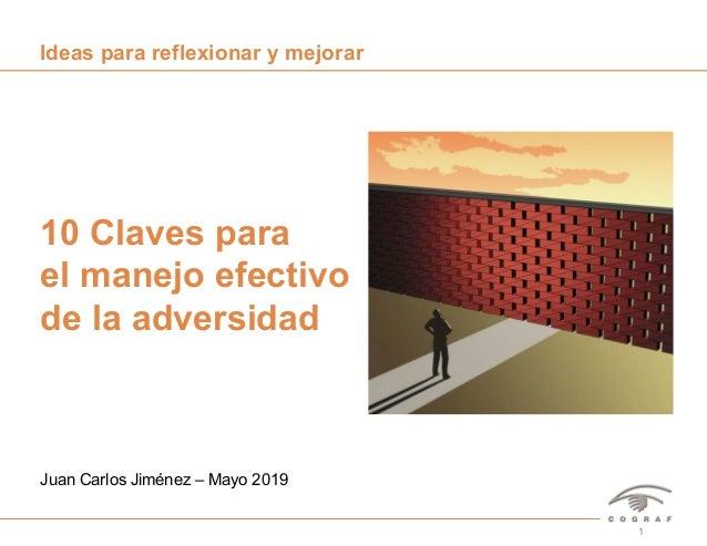 110 Claves para el manejo efectivo de la adversidad – Juan Carlos Jiménez – Mayo 2019 Juan Carlos Jiménez – Mayo 2019 10 C...