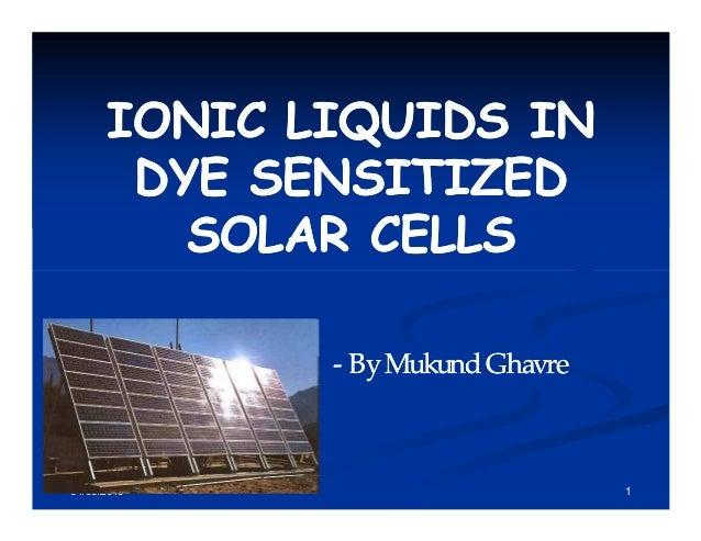 IONIC LIQUIDS INIONIC LIQUIDS IN DYE SENSITIZEDDYE SENSITIZED SOLAR CELLSSOLAR CELLS 01/03/2010 1 -- ByMukundGhavreByMukun...