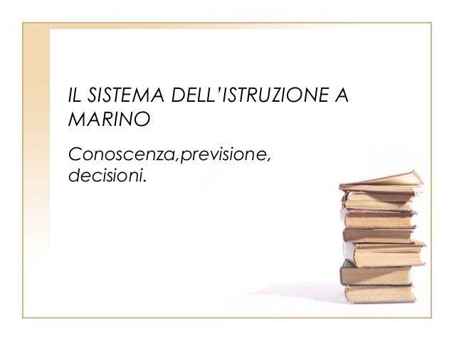 IL SISTEMA DELL'ISTRUZIONE A MARINO Conoscenza,previsione, decisioni.