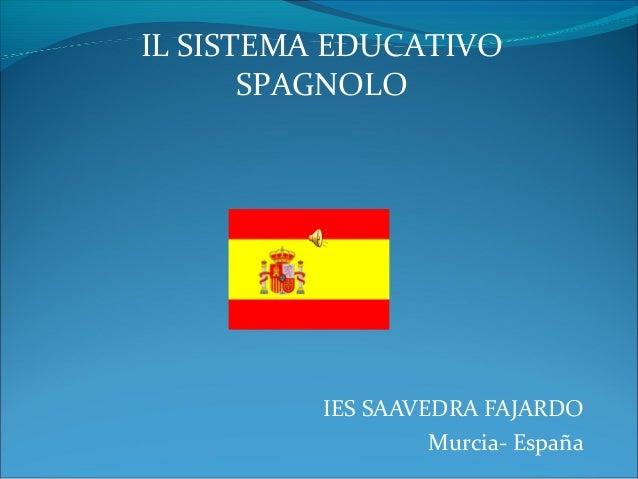 IES SAAVEDRA FAJARDO Murcia- España IL SISTEMA EDUCATIVO SPAGNOLO