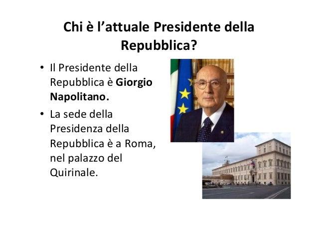 • È eletto dal Parlamento • Può essere Presidente della Repubblica qualsiasi cittadino/a italiano/a che abbia compiuto i c...