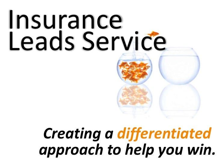 InsuranceLeads Service  Creating a differentiated  approach to help you win.
