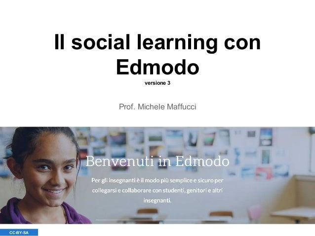 Il social learning con Edmodoversione 3 Prof. Michele Maffucci CC-BY-SA