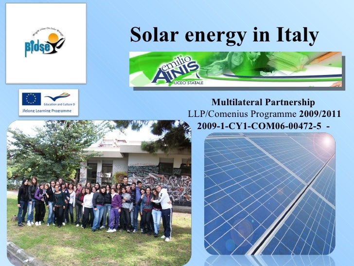 Solar energy in Italy Multilateral Partnership LLP/Comenius Programme  2009/2011 2009-1-CY1-COM06-00472-5   -