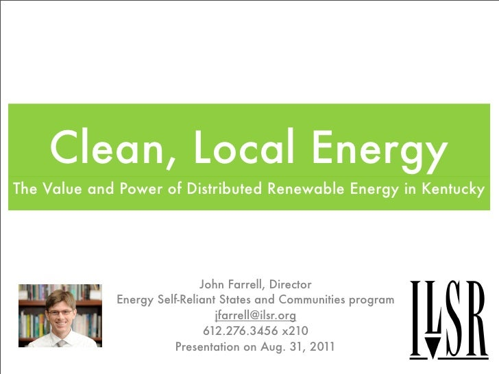 Clean, Local EnergyThe Value and Power of Distributed Renewable Energy in Kentucky                             John Farrel...
