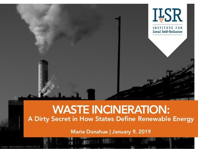 WASTE INCINERATION: A Dirty Secret in How States Define Renewable Energy Marie Donahue | January 9, 2019 image: takomabibe...