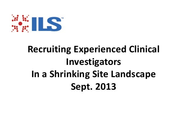 Recruiting Experienced Clinical Investigators In a Shrinking Site Landscape Sept. 2013