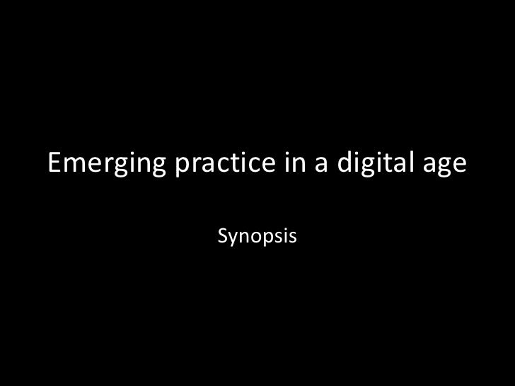 Emerging practice in a digital age<br />Synopsis<br />