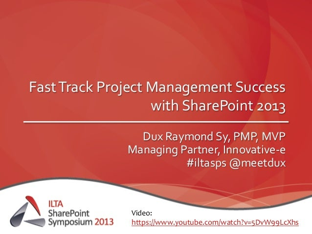Fast	  Track	  Project	  Management	  Success	  with	  SharePoint	  2013	  Dux	  Raymond	  Sy,	  PMP,	  MVP	  Managing	  P...
