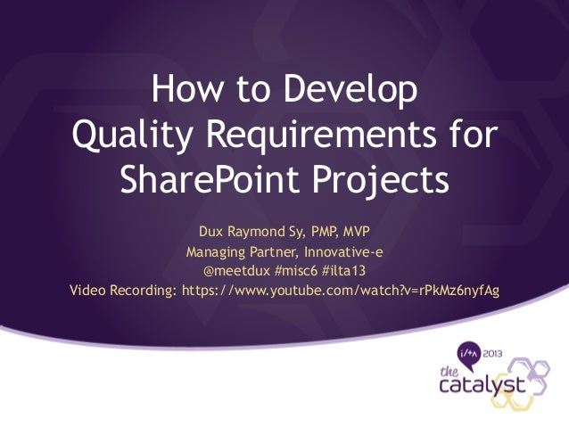How to Develop Quality Requirements for SharePoint Projects Dux Raymond Sy, PMP, MVP Managing Partner, Innovative-e @meetd...