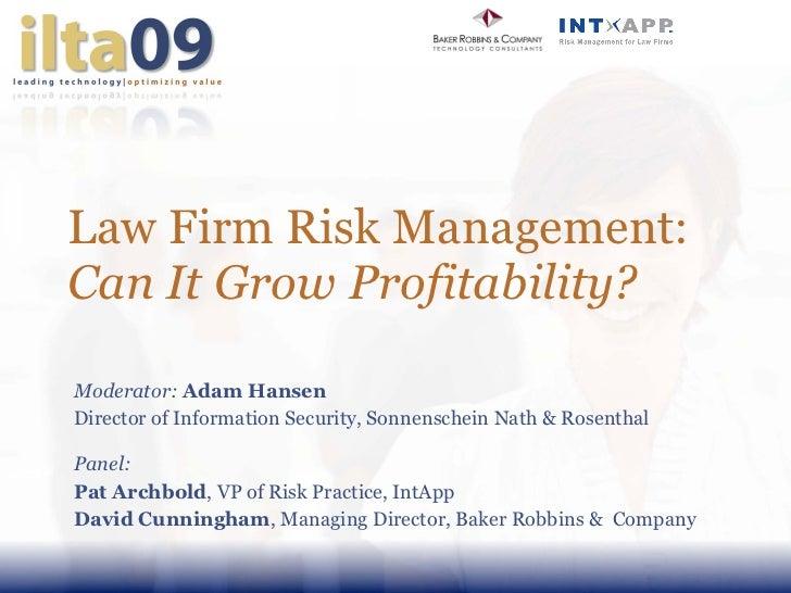 Law Firm Risk Management: Can It Grow Profitability? Moderator:   Adam Hansen Director of Information Security, Sonnensche...