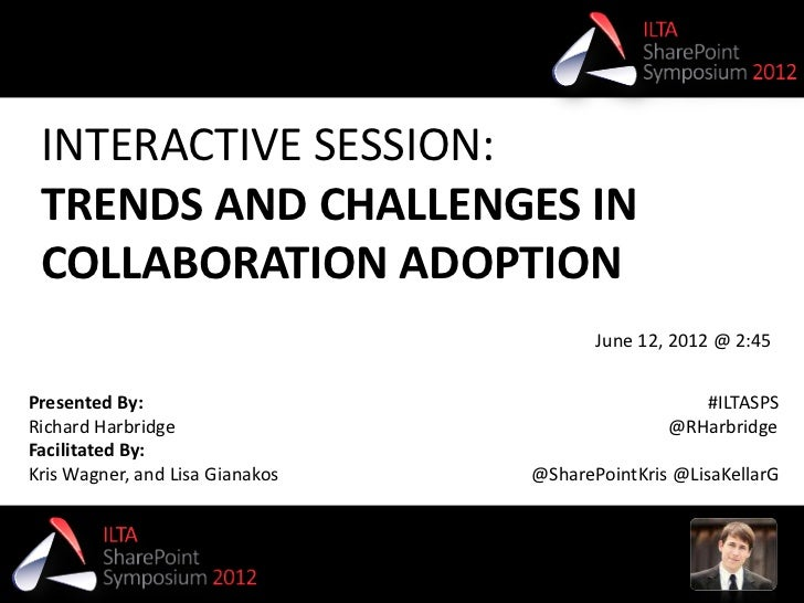 INTERACTIVE SESSION: TRENDS AND CHALLENGES IN COLLABORATION ADOPTION                                        June 12, 2012 ...
