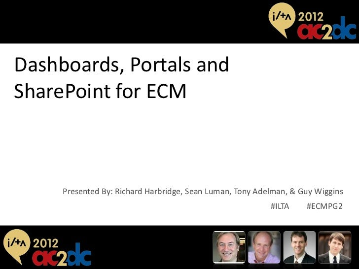 Dashboards, Portals andSharePoint for ECM          Presented By: Richard Harbridge, Sean Luman, Tony Adelman, & Guy Wiggin...