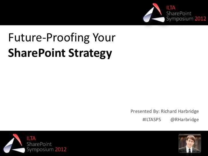 Future-Proofing YourSharePoint Strategy                       Presented By: Richard Harbridge                            #...