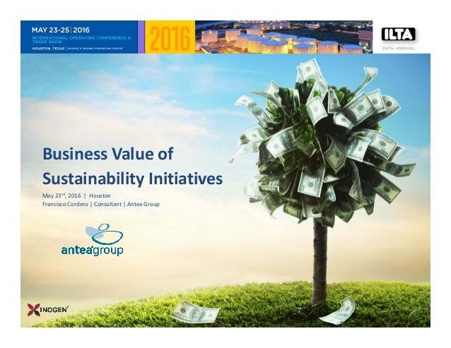 BusinessValueof SustainabilityInitiatives May23rd,2016|Houston FranciscoCordero|Consultant|AnteaGroup