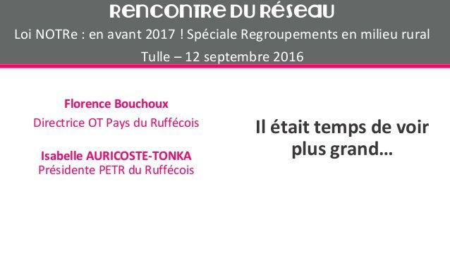 Il était temps de voir plus grand… Florence Bouchoux Directrice OT Pays du Ruffécois Isabelle AURICOSTE-TONKA Présidente P...