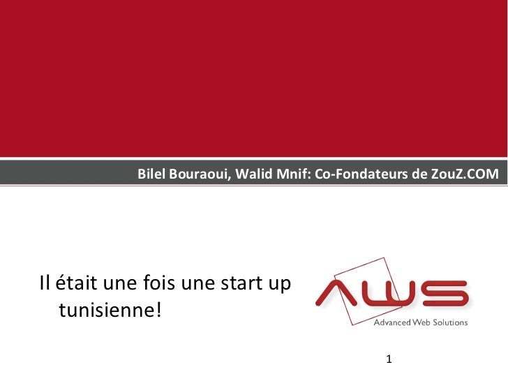 Bilel Bouraoui, Walid Mnif: Co-Fondateurs de ZouZ.COMIl était une fois une start up   tunisienne!                         ...