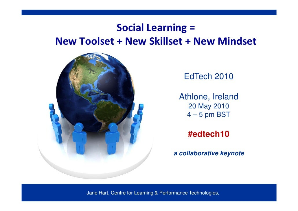 Social Learning =  New Toolset + New Skillset + New Mindset                                                   EdTech 2010 ...