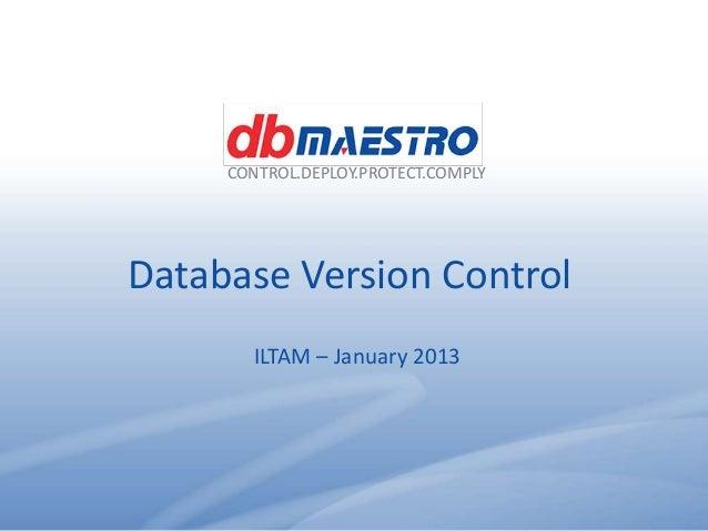 CONTROL.DEPLOY.PROTECT.COMPLY                        Database Version Control                                  ILTAM – Jan...