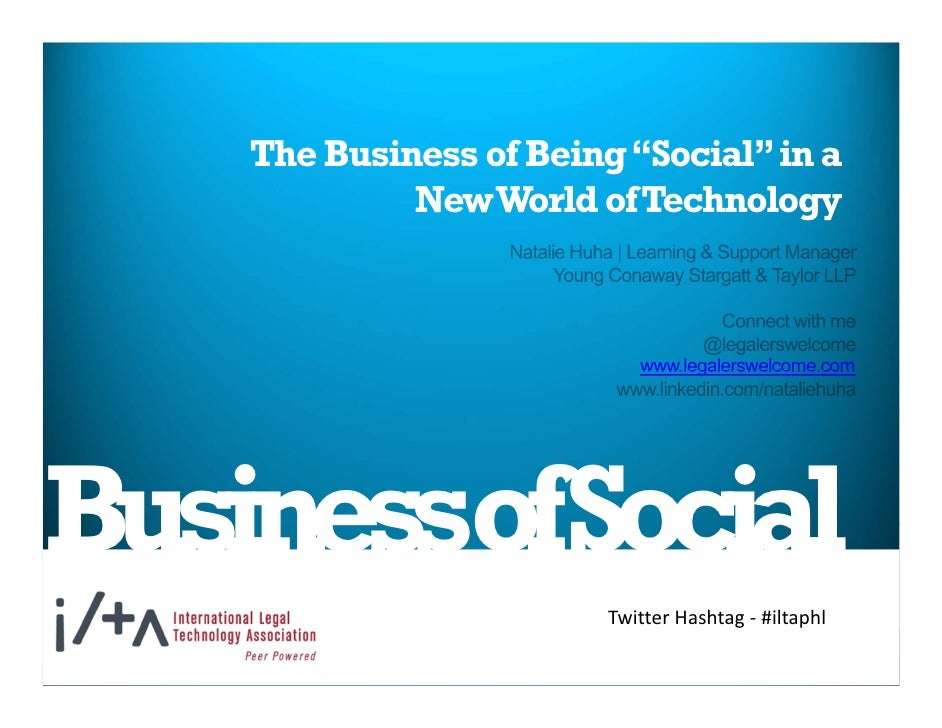 "The Business of Being ""Social"" in a             New World of Technology                            www.legalerswelcome.com..."