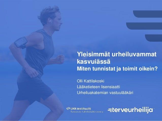 Yleisimmät urheiluvammat kasvuiässä Miten tunnistat ja toimit oikein? Olli Kattilakoski Lääketieteen lisensiaatti Urheilua...